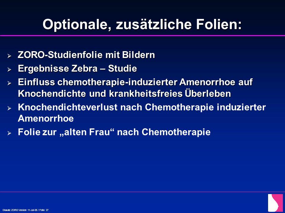 Diasatz ZORO Version 11-Jul-05 / Folie 27 Optionale, zusätzliche Folien:  ZORO-Studienfolie mit Bildern  Ergebnisse Zebra – Studie  Einfluss chemot