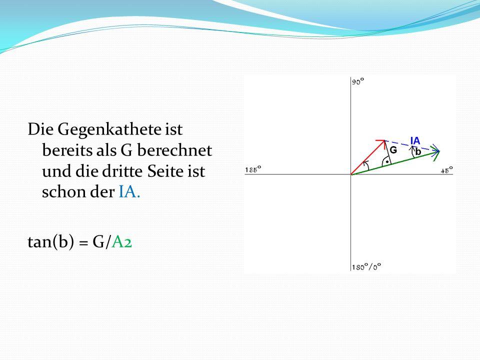 Die Gegenkathete ist bereits als G berechnet und die dritte Seite ist schon der IA. tan(b) = G/A2
