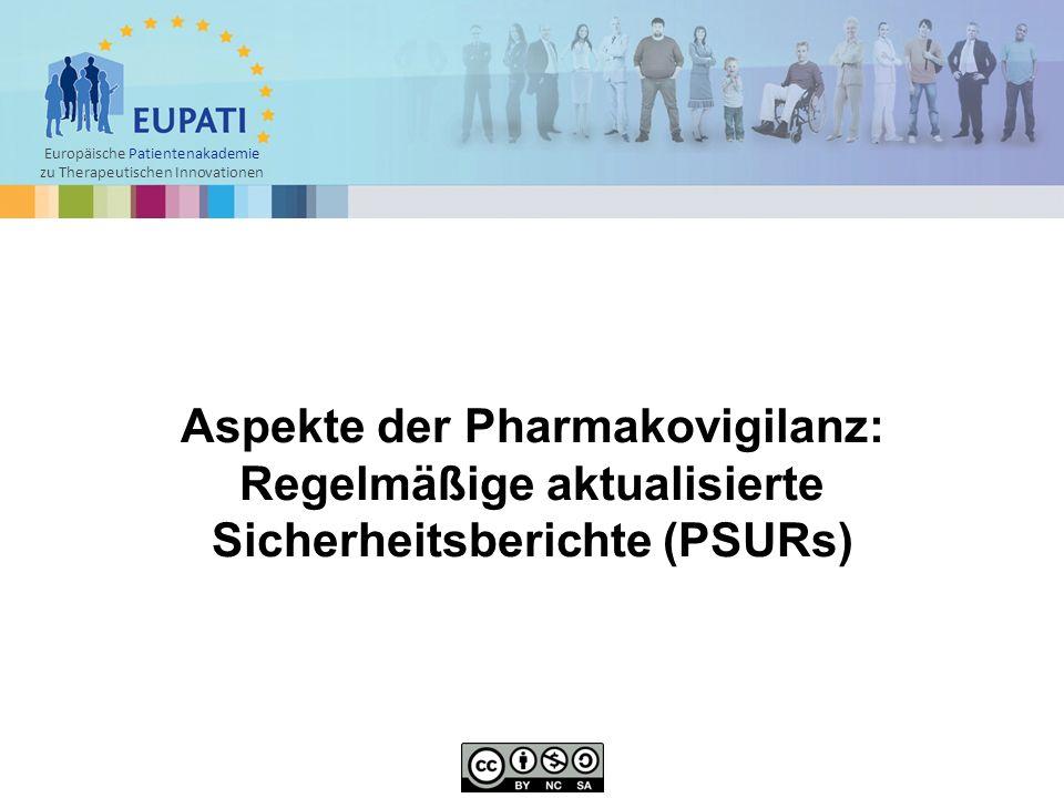 Europäische Patientenakademie zu Therapeutischen Innovationen Aspekte der Pharmakovigilanz: Regelmäßige aktualisierte Sicherheitsberichte (PSURs)