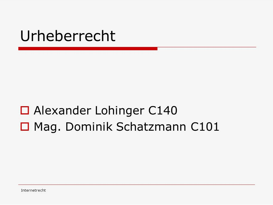 Internetrecht Urheberrecht  Alexander Lohinger C140  Mag. Dominik Schatzmann C101