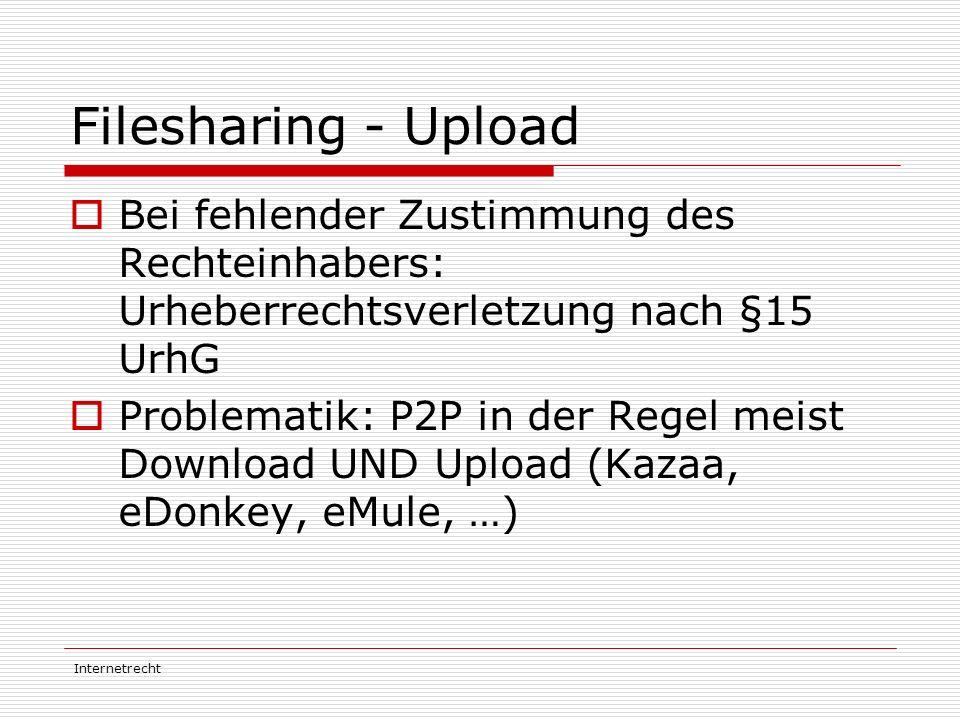 Internetrecht Filesharing - Upload  Bei fehlender Zustimmung des Rechteinhabers: Urheberrechtsverletzung nach §15 UrhG  Problematik: P2P in der Rege