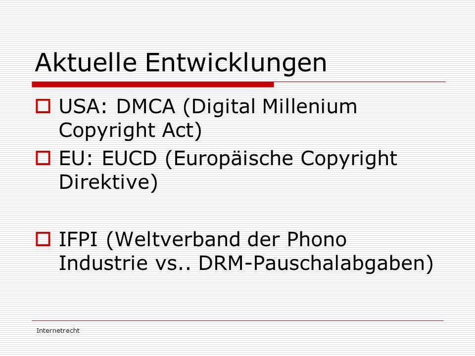 Internetrecht Aktuelle Entwicklungen  USA: DMCA (Digital Millenium Copyright Act)  EU: EUCD (Europäische Copyright Direktive)  IFPI (Weltverband de