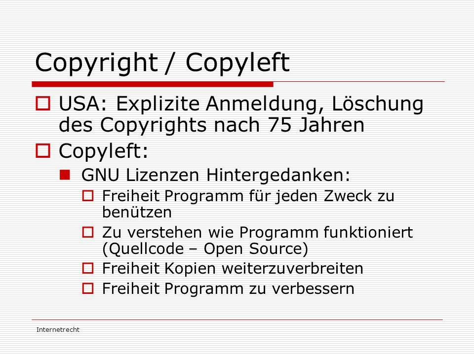 Internetrecht Copyright / Copyleft  USA: Explizite Anmeldung, Löschung des Copyrights nach 75 Jahren  Copyleft: GNU Lizenzen Hintergedanken:  Freih