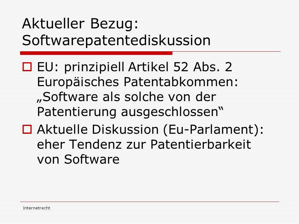 """Internetrecht Aktueller Bezug: Softwarepatentediskussion  EU: prinzipiell Artikel 52 Abs. 2 Europäisches Patentabkommen: """"Software als solche von der"""