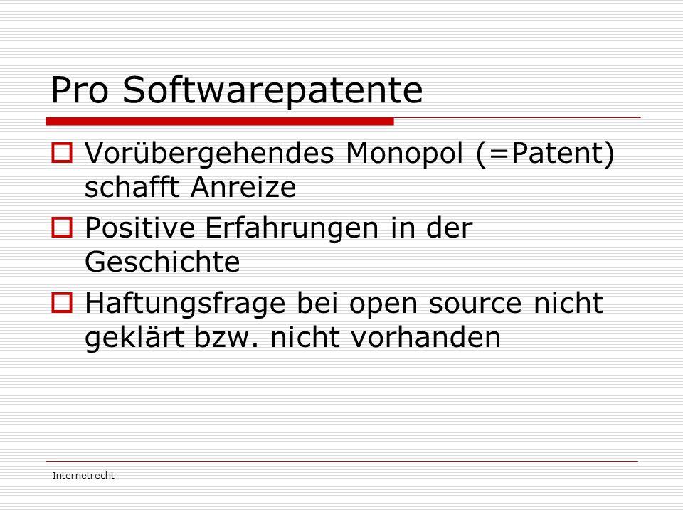Internetrecht Pro Softwarepatente  Vorübergehendes Monopol (=Patent) schafft Anreize  Positive Erfahrungen in der Geschichte  Haftungsfrage bei ope