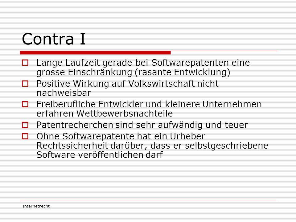 Internetrecht Contra I  Lange Laufzeit gerade bei Softwarepatenten eine grosse Einschränkung (rasante Entwicklung)  Positive Wirkung auf Volkswirtsc