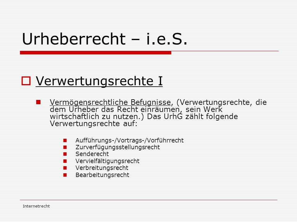 Internetrecht Urheberrecht – i.e.S.  Verwertungsrechte I Vermögensrechtliche Befugnisse, (Verwertungsrechte, die dem Urheber das Recht einräumen, sei