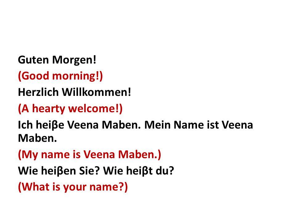 Guten Morgen. (Good morning!) Herzlich Willkommen.