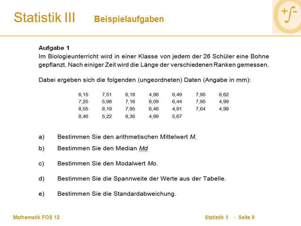 Mathematik FOS 12 Statistik II · Seite 10 Statistik III Beispielaufgaben Arithmetisches Mittel Median Modalwert