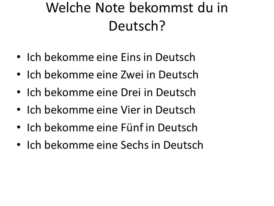 Welche Note bekommst du in Deutsch? Ich bekomme eine Eins in Deutsch Ich bekomme eine Zwei in Deutsch Ich bekomme eine Drei in Deutsch Ich bekomme ein