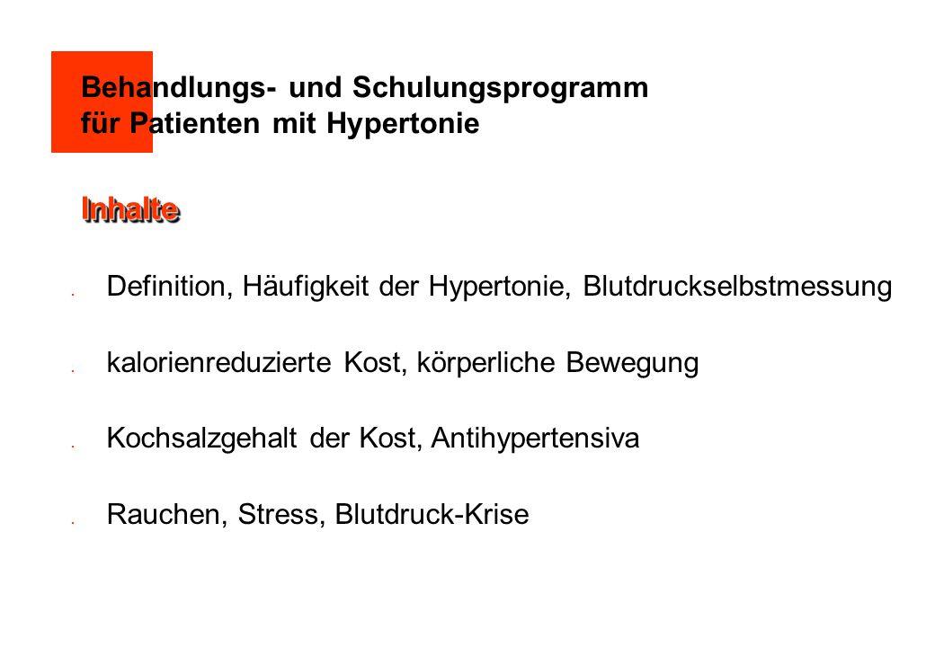  Definition, Häufigkeit der Hypertonie, Blutdruckselbstmessung  kalorienreduzierte Kost, körperliche Bewegung  Kochsalzgehalt der Kost, Antihypertensiva  Rauchen, Stress, Blutdruck-Krise InhalteInhalte Behandlungs- und Schulungsprogramm für Patienten mit Hypertonie