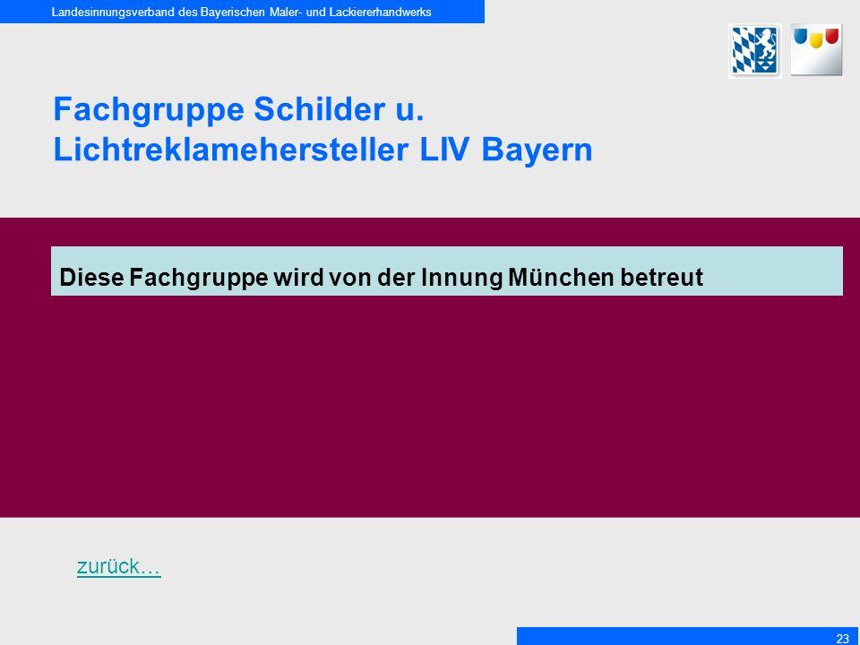 Landesinnungsverband des Bayerischen Maler- und Lackiererhandwerks 23 Fachgruppe Schilder u. Lichtreklamehersteller LIV Bayern Diese Fachgruppe wird v