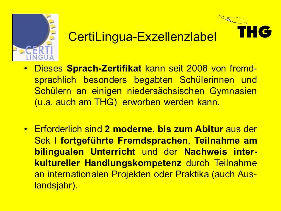 CertiLingua-Exzellenzlabel Dieses Sprach-Zertifikat kann seit 2008 von fremd- sprachlich besonders begabten Schülerinnen und Schülern an einigen niedersächsischen Gymnasien (u.a.