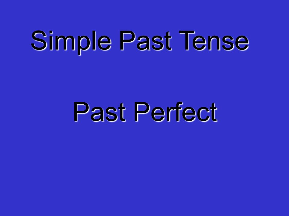 Simple Past Tense Past Perfect