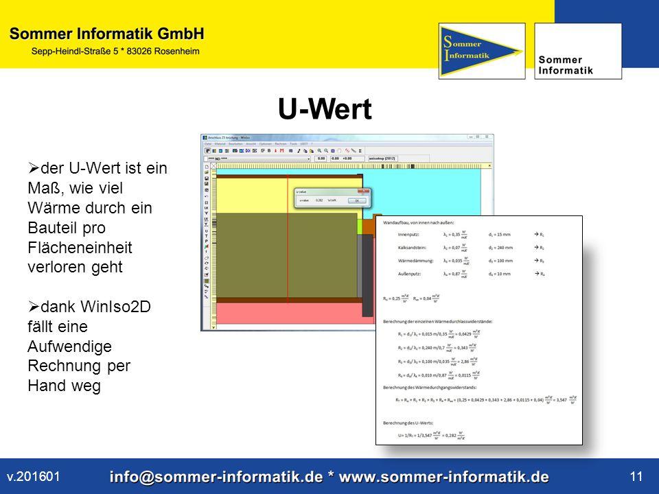 www.sommer-informatik.de 11 U-Wert  der U-Wert ist ein Maß, wie viel Wärme durch ein Bauteil pro Flächeneinheit verloren geht  dank WinIso2D fällt eine Aufwendige Rechnung per Hand weg v.201601