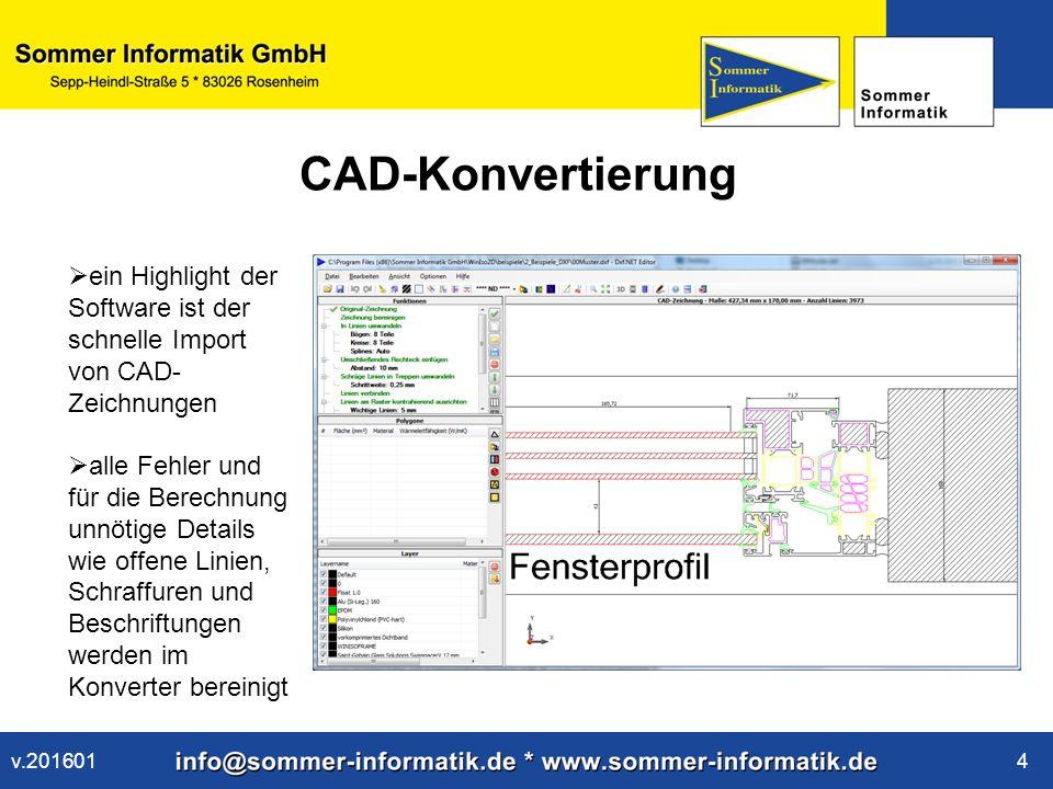 www.sommer-informatik.de 4 CAD-Konvertierung  ein Highlight der Software ist der schnelle Import von CAD- Zeichnungen  alle Fehler und für die Berechnung unnötige Details wie offene Linien, Schraffuren und Beschriftungen werden im Konverter bereinigt v.201601