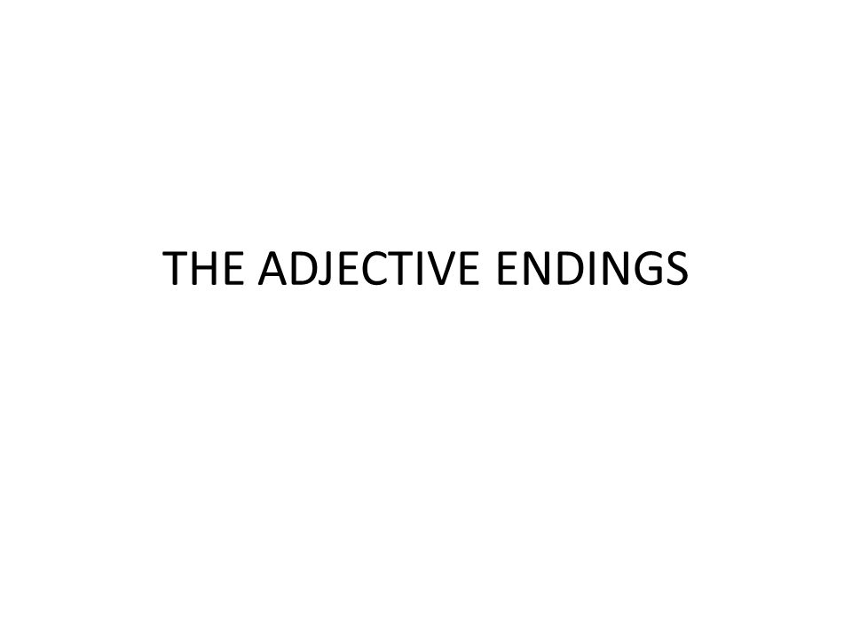 THE ADJECTIVE ENDINGS