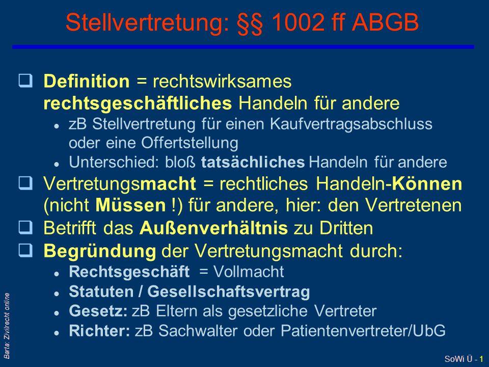 SoWi Ü - 1 Barta: Zivilrecht online Stellvertretung: §§ 1002 ff ABGB qDefinition = rechtswirksames rechtsgeschäftliches Handeln für andere l zB Stellv