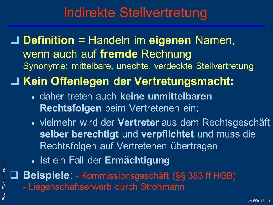 SoWi Ü - 5 Barta: Zivilrecht online Indirekte Stellvertretung qDefinition = Handeln im eigenen Namen, wenn auch auf fremde Rechnung Synonyme: mittelba