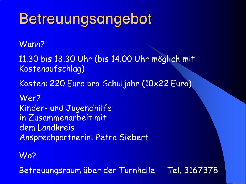  Wann? 11.30 bis 13.30 Uhr (bis 14.00 Uhr möglich mit Kostenaufschlag) Kosten: 220 Euro pro Schuljahr (10x22 Euro) Wo? Betreuungsraum ü