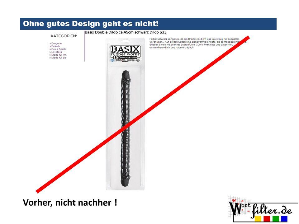 Ohne gutes Design geht es nicht! Vorher, nicht nachher !
