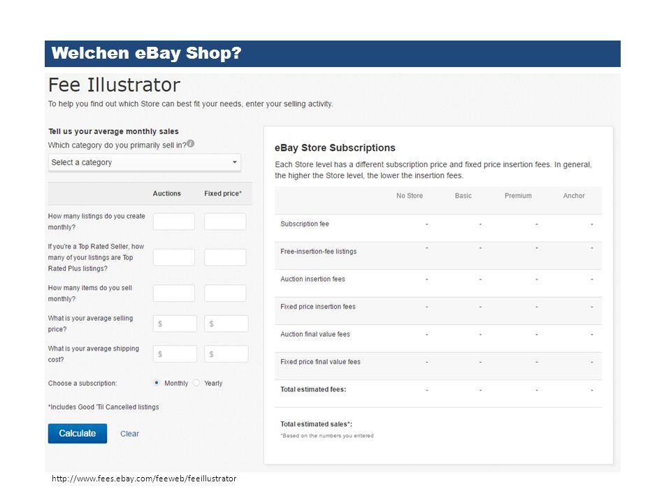 Welchen eBay Shop? http://www.fees.ebay.com/feeweb/feeillustrator