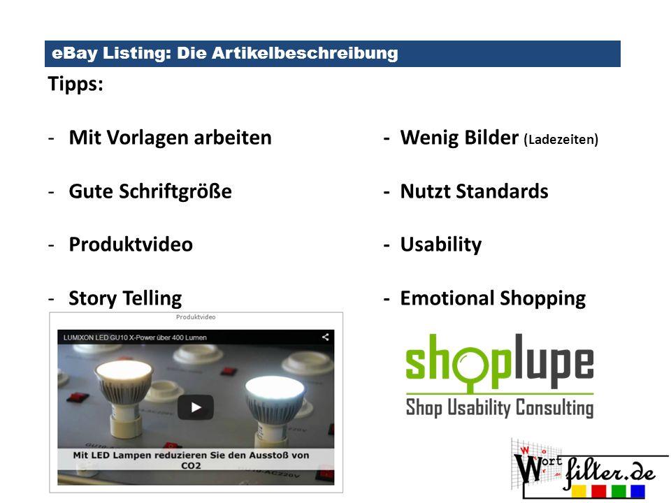 eBay Listing: Die Artikelbeschreibung Tipps: -Mit Vorlagen arbeiten- Wenig Bilder (Ladezeiten) -Gute Schriftgröße- Nutzt Standards -Produktvideo - Usability -Story Telling- Emotional Shopping