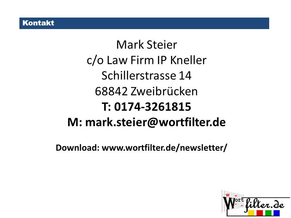 Kontakt Mark Steier c/o Law Firm IP Kneller Schillerstrasse 14 68842 Zweibrücken T: 0174-3261815 M: mark.steier@wortfilter.de Download: www.wortfilter.de/newsletter/