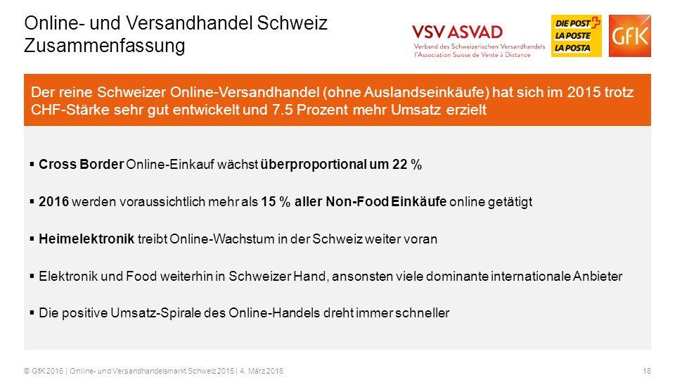 18© GfK 2016 | Online- und Versandhandelsmarkt Schweiz 2015 | 4. März 2016 Online- und Versandhandel Schweiz Zusammenfassung  Cross Border Online-Ein