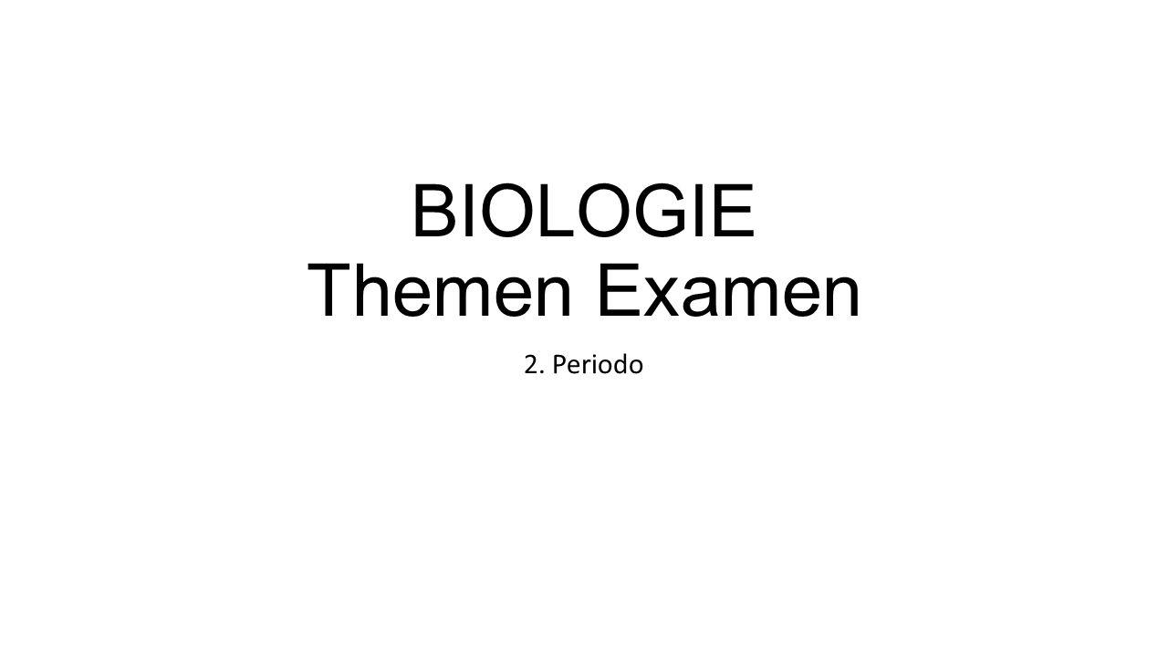 BIOLOGIE Themen Examen 2. Periodo