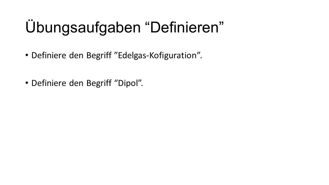 Übungsaufgaben Definieren Definiere den Begriff Edelgas-Kofiguration .