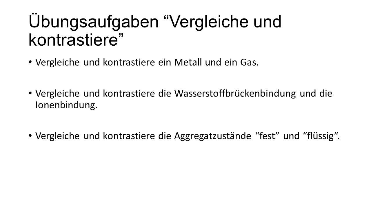 Übungsaufgaben Vergleiche und kontrastiere Vergleiche und kontrastiere ein Metall und ein Gas.