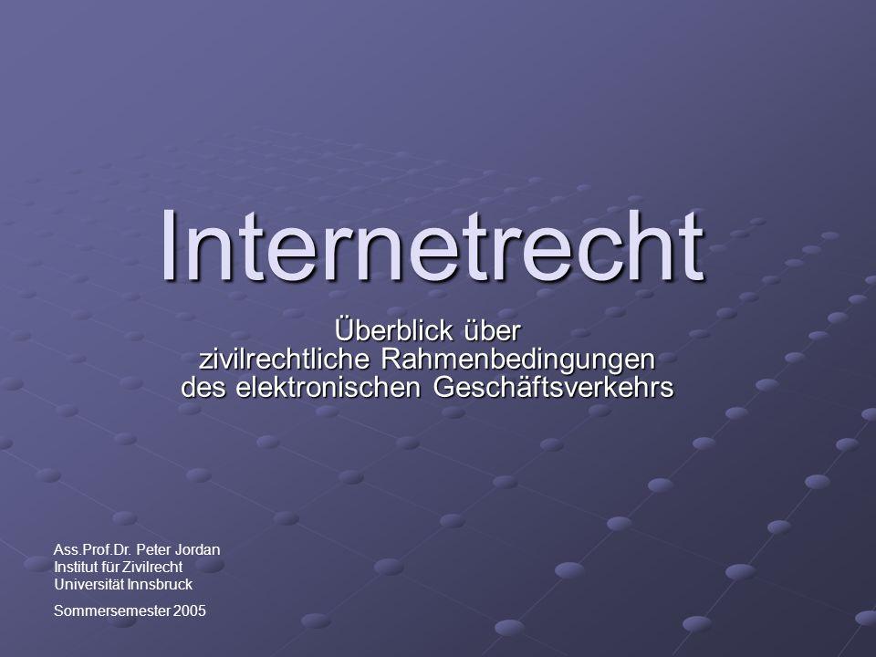 Internetrecht Überblick über zivilrechtliche Rahmenbedingungen des elektronischen Geschäftsverkehrs Ass.Prof.Dr.