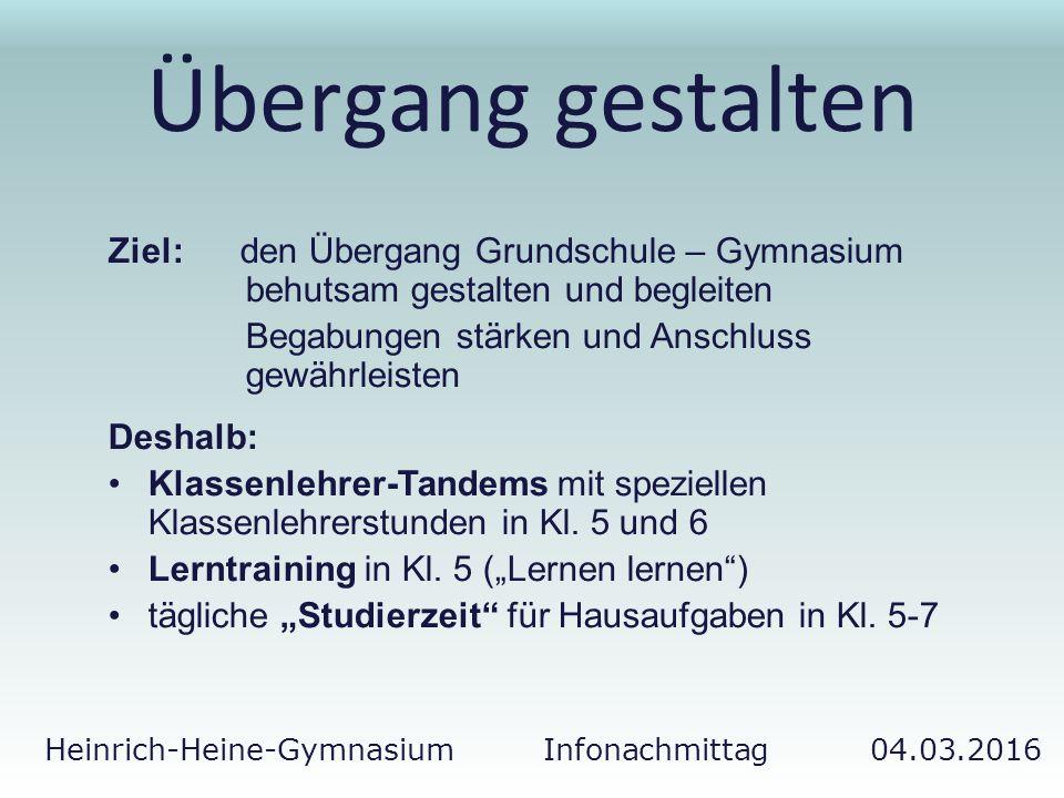 Heinrich-Heine-Gymnasium Infonachmittag 04.03.2016 Übergang gestalten Ziel: den Übergang Grundschule – Gymnasium behutsam gestalten und begleiten Bega