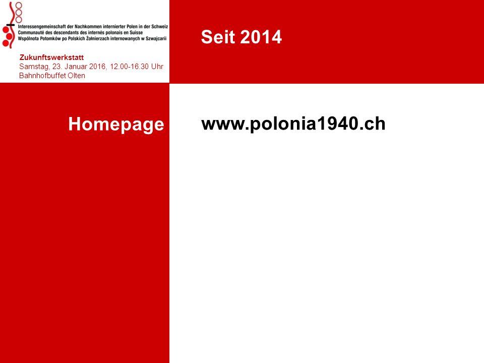 Homepage hhjhjhjhjhj Zukunftswerkstatt Samstag, 23. Januar 2016, 12.00-16.30 Uhr Bahnhofbuffet Olten 12. Seit 2014 www.polonia1940.ch