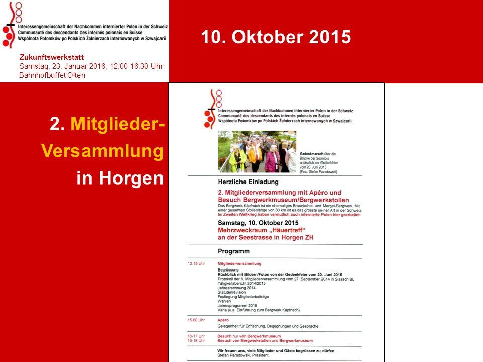 2. Mitglieder- Versammlung in Horgen hhjhjhjhjhj Zukunftswerkstatt Samstag, 23. Januar 2016, 12.00-16.30 Uhr Bahnhofbuffet Olten 12. 10. Oktober 2015