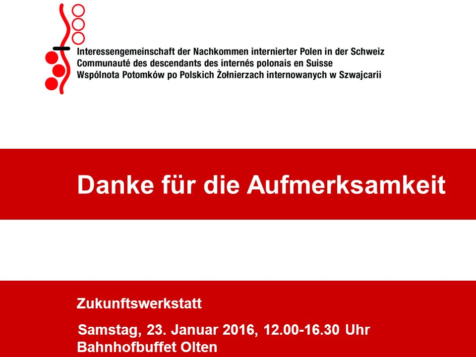 Zukunftswerkstatt Samstag, 23. Januar 2016, 12.00-16.30 Uhr Bahnhofbuffet Olten Danke für die Aufmerksamkeit
