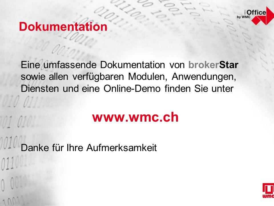 Dokumentation Eine umfassende Dokumentation von brokerStar sowie allen verfügbaren Modulen, Anwendungen, Diensten und eine Online-Demo finden Sie unter www.wmc.ch Danke für Ihre Aufmerksamkeit