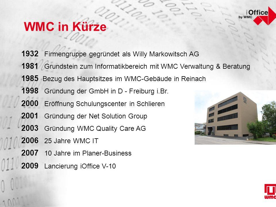 WMC in Kürze 1932 Firmengruppe gegründet als Willy Markowitsch AG 1981 Grundstein zum Informatikbereich mit WMC Verwaltung & Beratung 1985 Bezug des Hauptsitzes im WMC-Gebäude in Reinach 1998 Gründung der GmbH in D - Freiburg i.Br.
