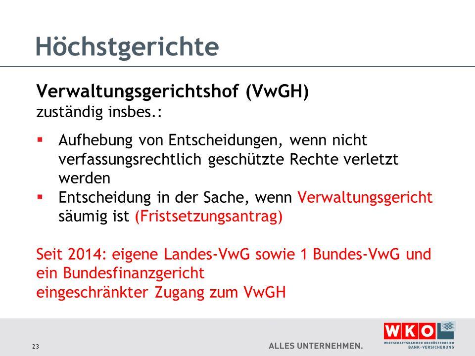 Höchstgerichte Verwaltungsgerichtshof (VwGH) zuständig insbes.:  Aufhebung von Entscheidungen, wenn nicht verfassungsrechtlich geschützte Rechte verl