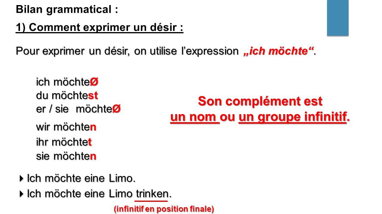 """Bilan grammatical : 1) Comment exprimer un désir : Pour exprimer un désir, on utilise l'expression """"ich möchte ."""
