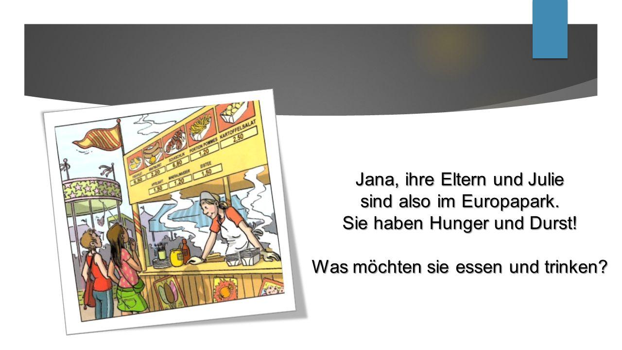 Jana, ihre Eltern und Julie sind also im Europapark. Sie haben Hunger und Durst! Was möchten sie essen und trinken?