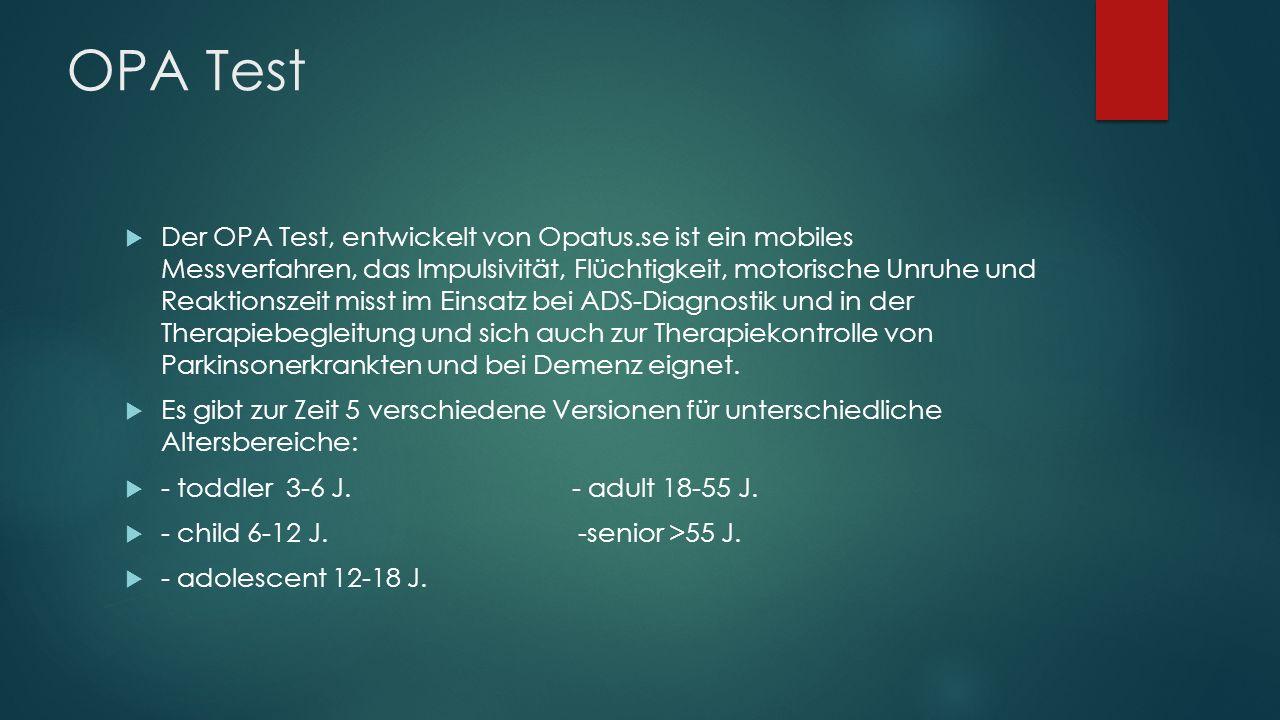 OPA Test  Der OPA Test, entwickelt von Opatus.se ist ein mobiles Messverfahren, das Impulsivität, Flüchtigkeit, motorische Unruhe und Reaktionszeit m