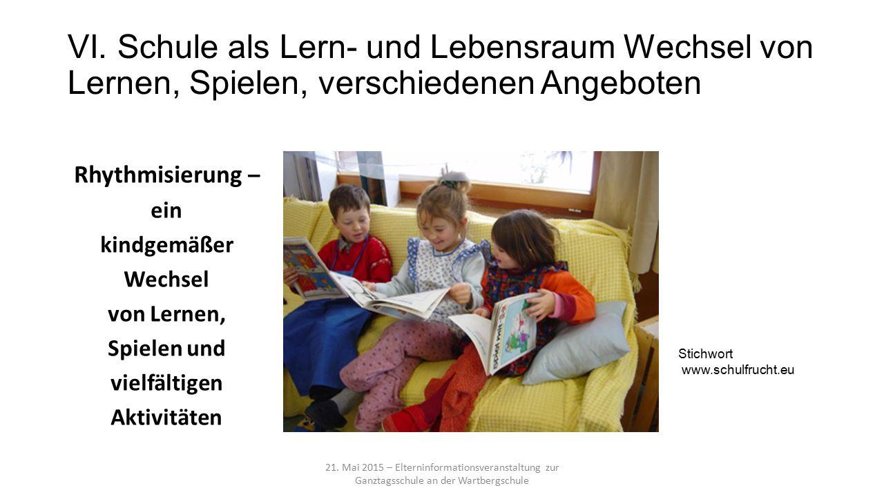 VI. Schule als Lern- und Lebensraum Wechsel von Lernen, Spielen, verschiedenen Angeboten 21.