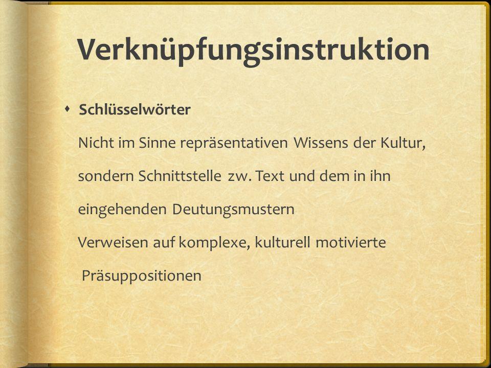Verknüpfungsinstruktion  Schlüsselwörter Nicht im Sinne repräsentativen Wissens der Kultur, sondern Schnittstelle zw.