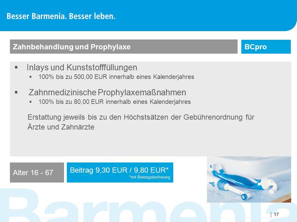  17 Zahnbehandlung und Prophylaxe BCpro  Inlays und Kunststofffüllungen  100% bis zu 500,00 EUR innerhalb eines Kalenderjahres  Zahnmedizinische P