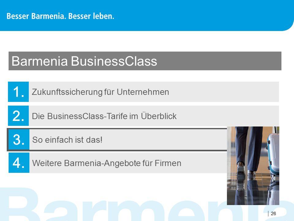  26 Zukunftssicherung für Unternehmen Barmenia BusinessClass 1. Die BusinessClass-Tarife im Überblick 2. So einfach ist das! 3. Weitere Barmenia-Ange