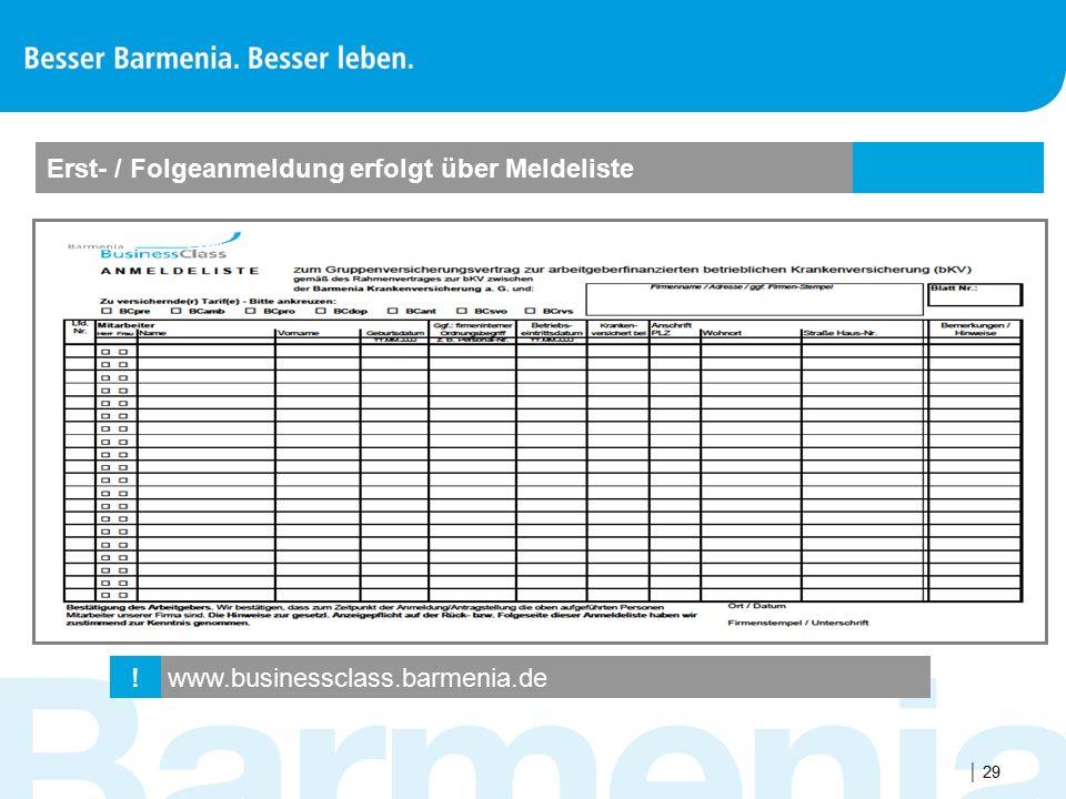  29 www.businessclass.barmenia.de ! Erst- / Folgeanmeldung erfolgt über Meldeliste