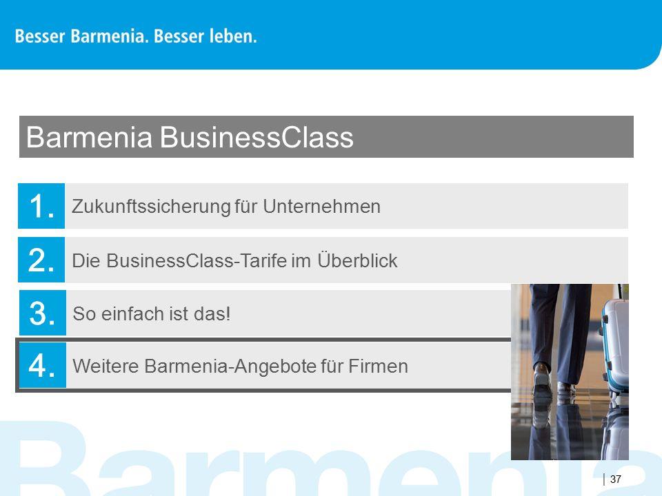  37 Zukunftssicherung für Unternehmen Barmenia BusinessClass 1. Die BusinessClass-Tarife im Überblick 2. So einfach ist das! 3. Weitere Barmenia-Ange