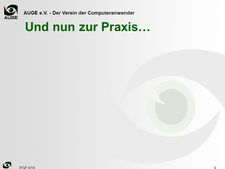 AUGE e.V. - Der Verein der Computeranwender Und nun zur Praxis… 9 PGP II/16
